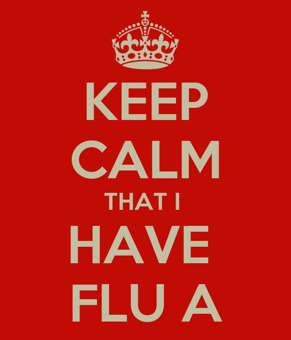 KEEP CALM THAT I  HAVE  FLU A