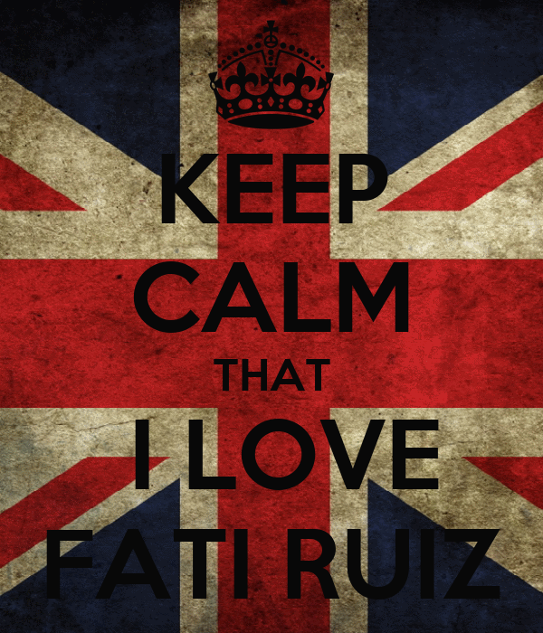 KEEP CALM THAT  I LOVE FATI RUIZ