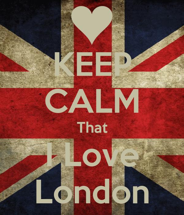 KEEP CALM That I Love London
