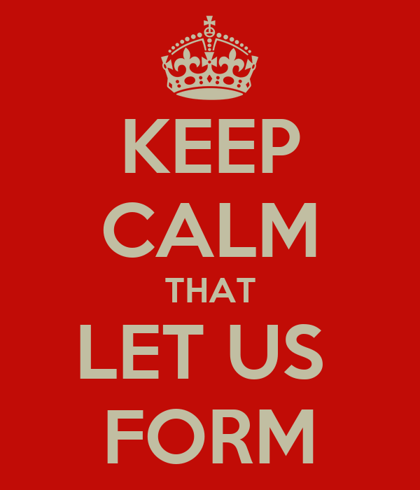 KEEP CALM THAT LET US  FORM