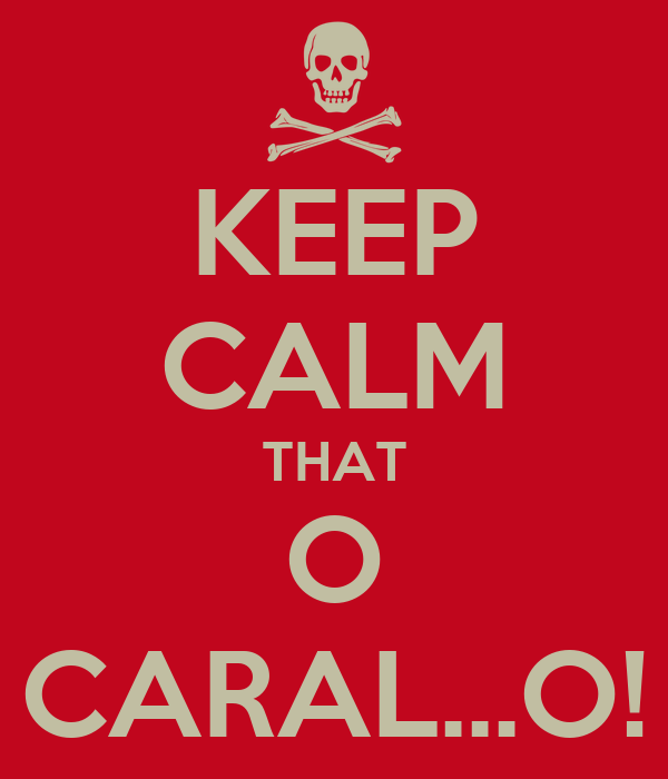 KEEP CALM THAT O CARAL...O!