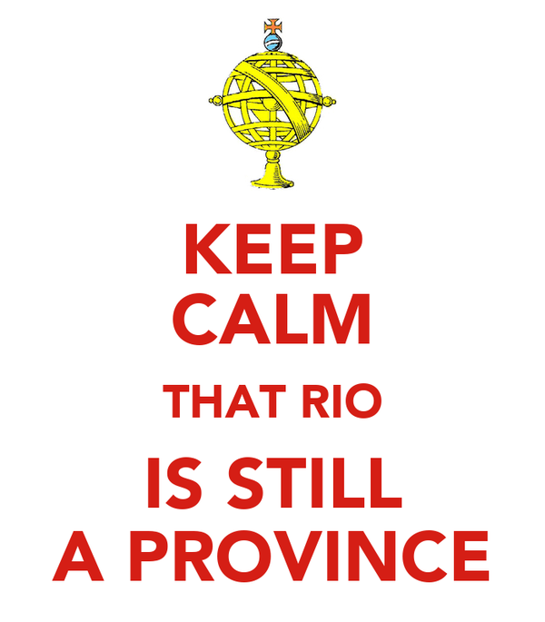 KEEP CALM THAT RIO IS STILL A PROVINCE