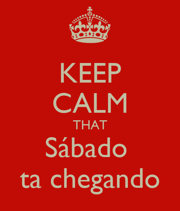 KEEP CALM THAT Sábado  ta chegando