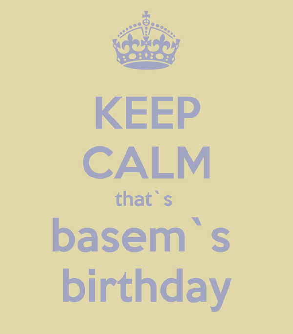 KEEP CALM that`s  basem`s  birthday