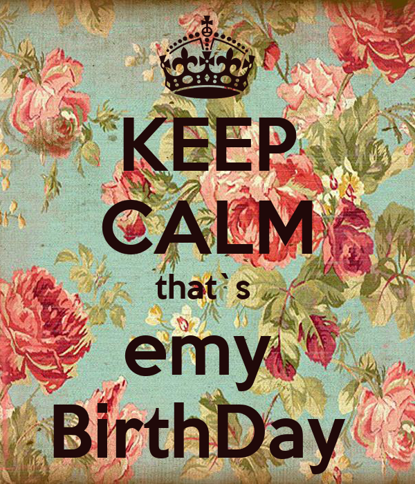 KEEP CALM that`s  emy  BirthDay