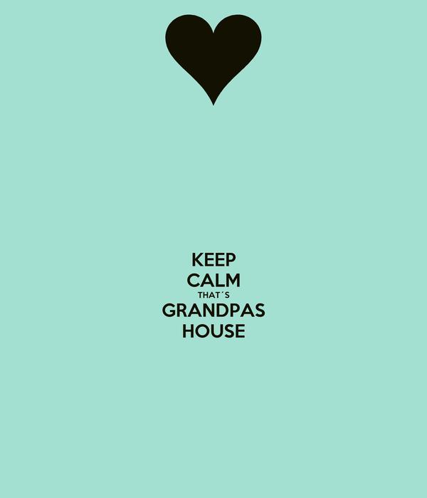 KEEP CALM THAT´S GRANDPAS HOUSE