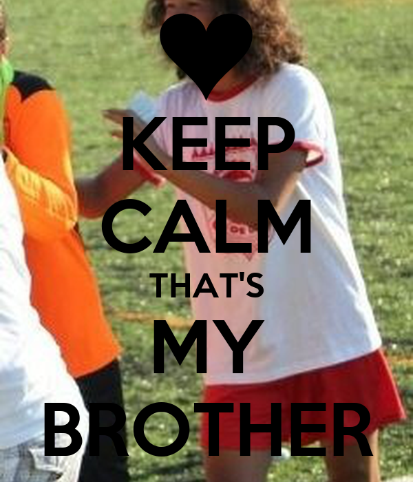 KEEP CALM THAT'S MY BROTHER