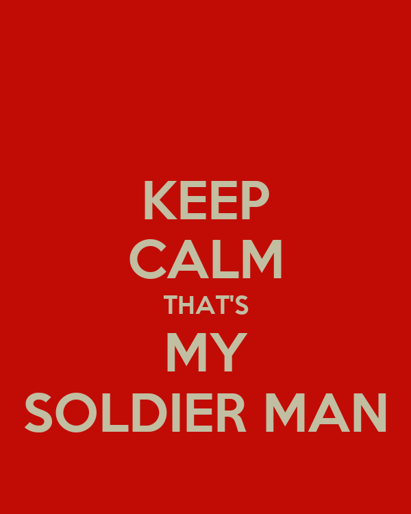 KEEP CALM THAT'S MY SOLDIER MAN