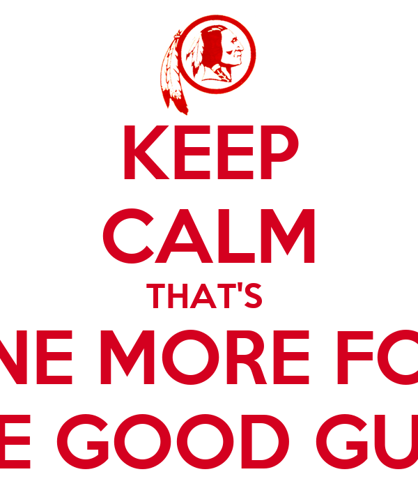 KEEP CALM THAT'S  ONE MORE FOR  THE GOOD GUYS