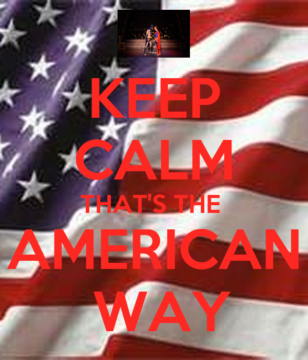 KEEP CALM THAT'S THE  AMERICAN  WAY