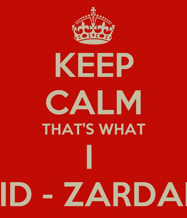KEEP CALM THAT'S WHAT I  DID - ZARDARI