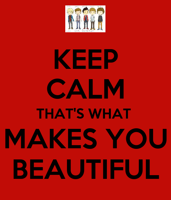 KEEP CALM THAT'S WHAT  MAKES YOU BEAUTIFUL