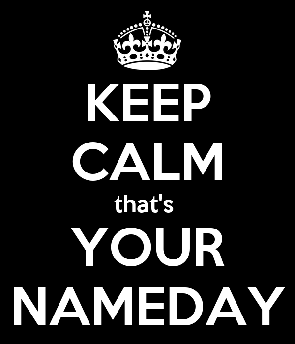 KEEP CALM that's  YOUR NAMEDAY