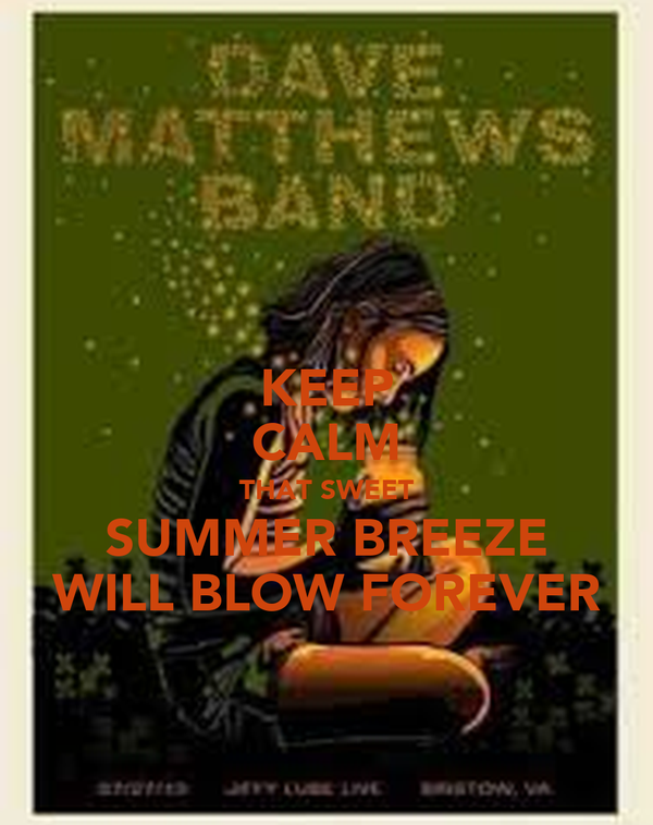 KEEP CALM THAT SWEET SUMMER BREEZE WILL BLOW FOREVER