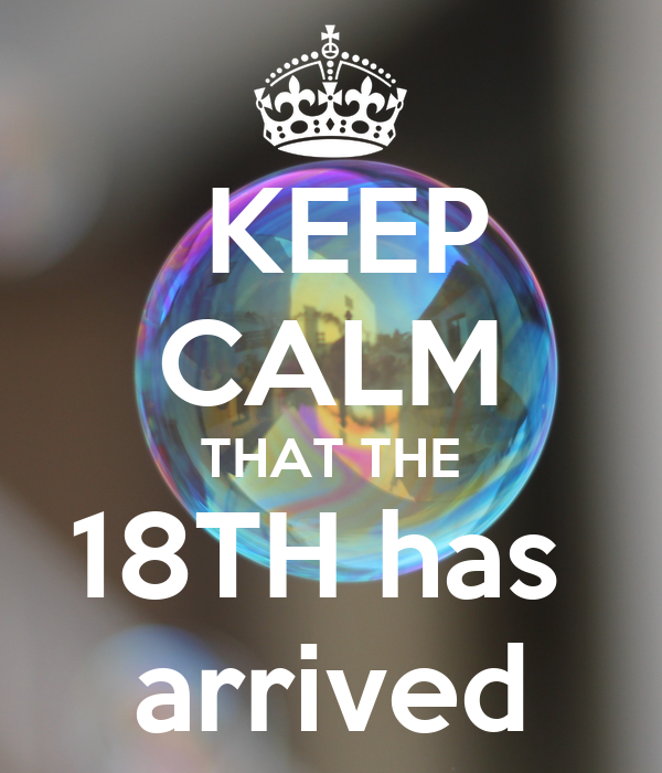 KEEP CALM THAT THE 18TH has  arrived