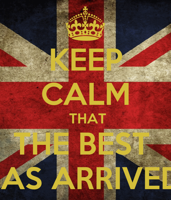 KEEP CALM  THAT THE BEST  HAS ARRIVED