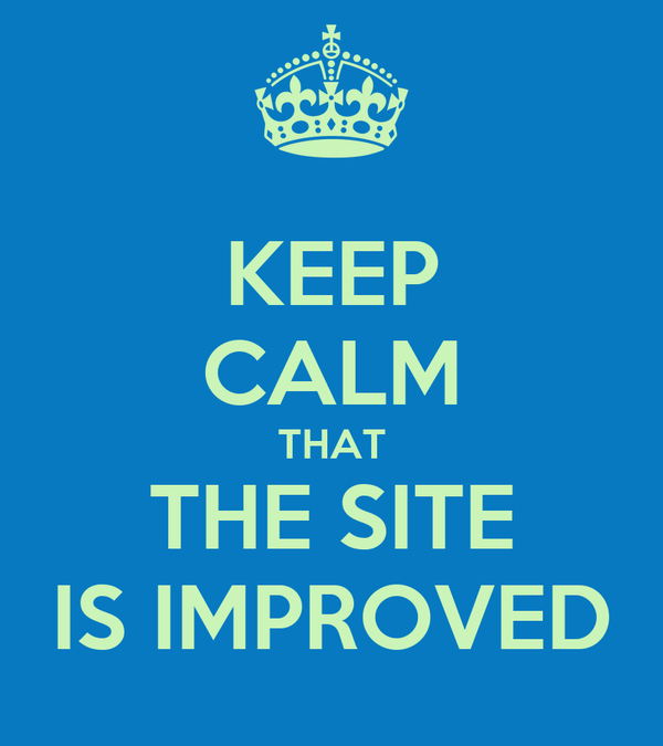 KEEP CALM THAT THE SITE IS IMPROVED