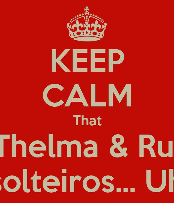 KEEP CALM That Thelma & Rui Estão solteiros... Uhhhhhh