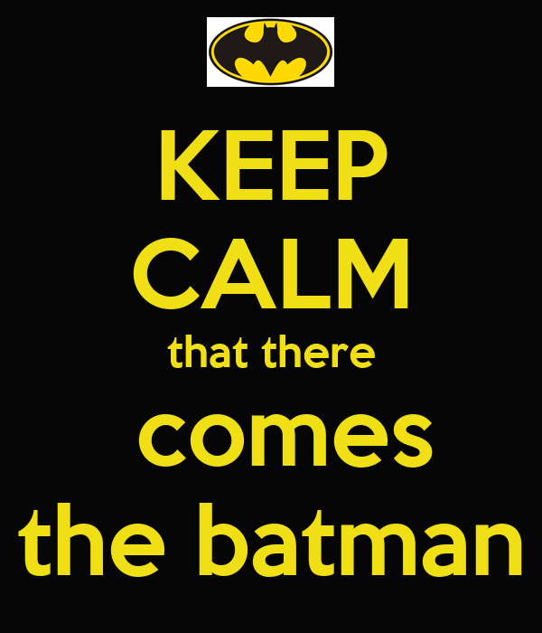 KEEP CALM that there   comes  the batman