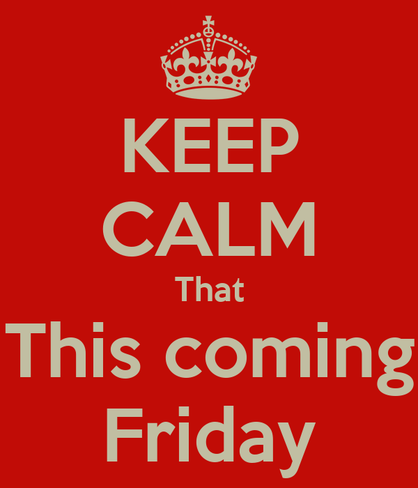 KEEP CALM That This coming Friday