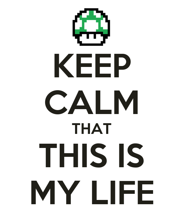 KEEP CALM THAT THIS IS MY LIFE