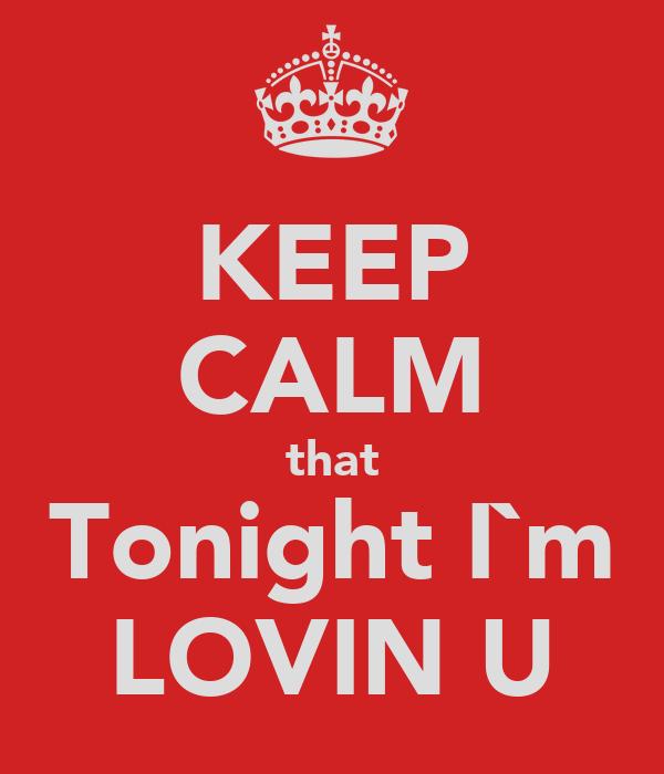 KEEP CALM that Tonight I`m LOVIN U