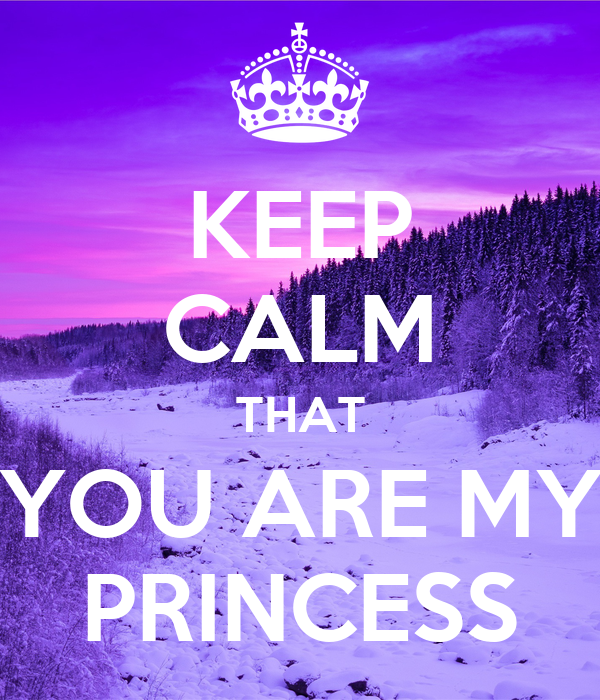 KEEP CALM THAT YOU ARE MY PRINCESS