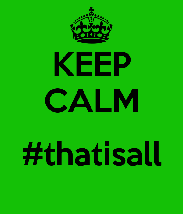 KEEP CALM  #thatisall