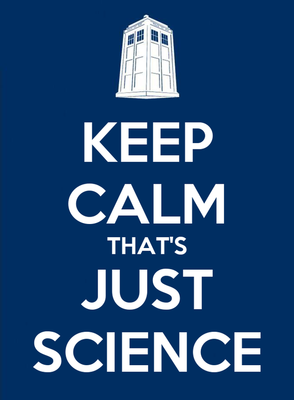 KEEP CALM THAT'S JUST SCIENCE