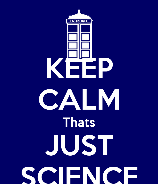 KEEP CALM Thats JUST SCIENCE
