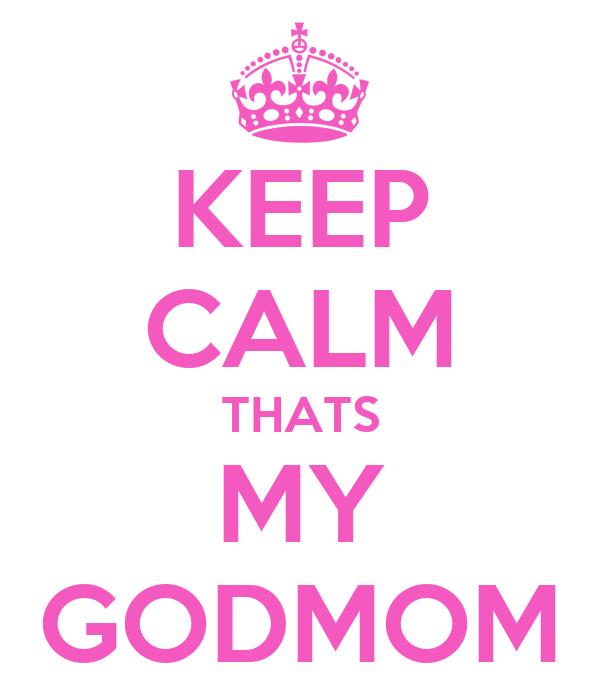 KEEP CALM THATS MY GODMOM
