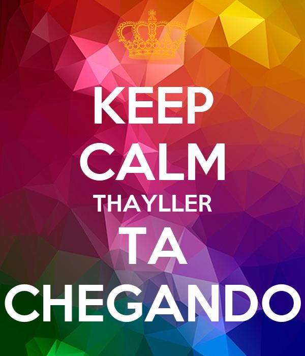KEEP CALM THAYLLER TA CHEGANDO