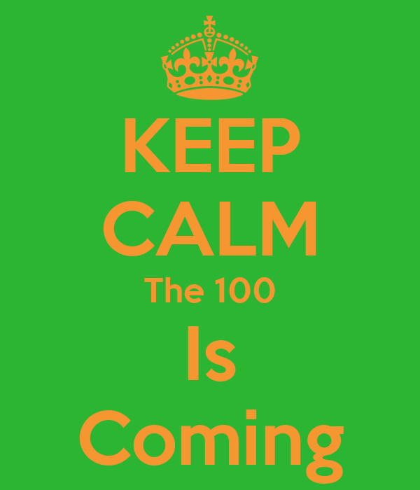 KEEP CALM The 100 Is Coming