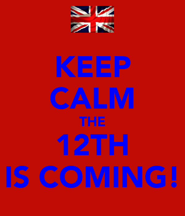 KEEP CALM THE 12TH IS COMING!