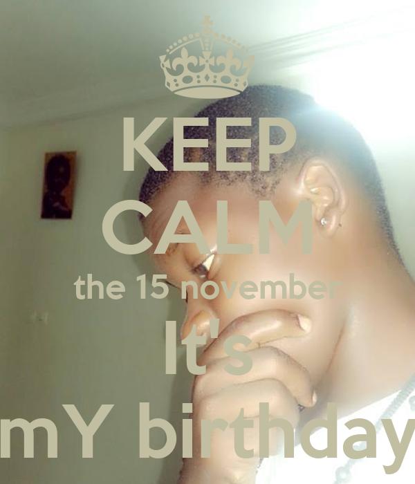 KEEP CALM the 15 november It's mY birthday