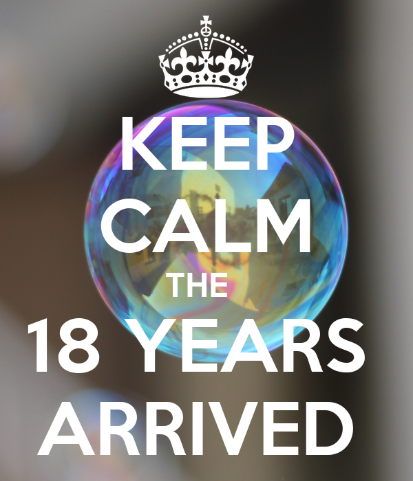 KEEP CALM THE   18 YEARS  ARRIVED