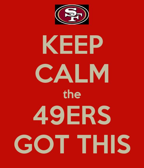 KEEP CALM the 49ERS GOT THIS