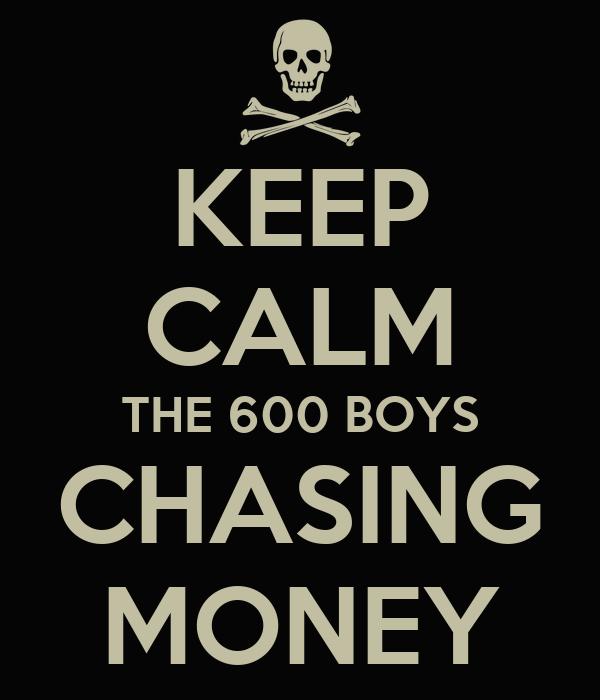 KEEP CALM THE 600 BOYS CHASING MONEY