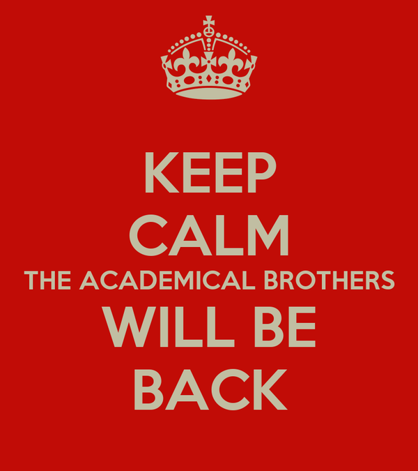 KEEP CALM THE ACADEMICAL BROTHERS WILL BE BACK