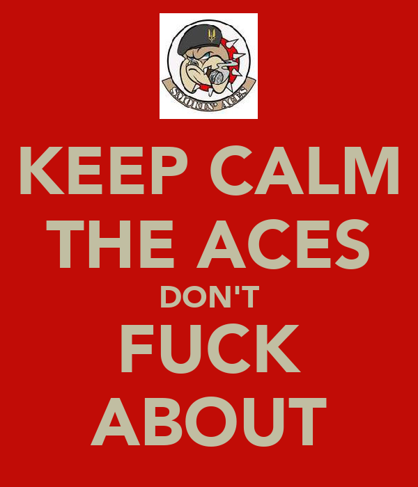 KEEP CALM THE ACES DON'T FUCK ABOUT