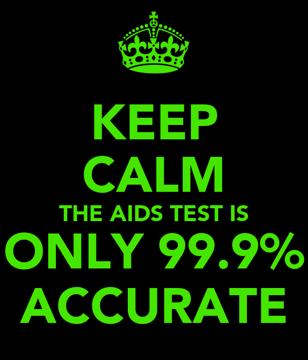 KEEP CALM THE AIDS TEST IS ONLY 99.9% ACCURATE