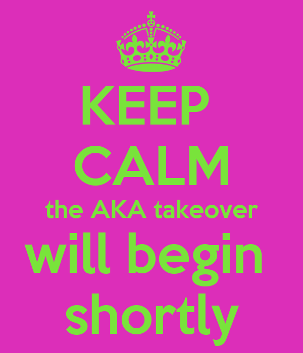 KEEP  CALM the AKA takeover will begin  shortly