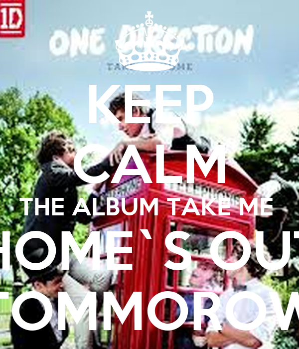 KEEP CALM THE ALBUM TAKE ME  HOME`S OUT TOMMOROW