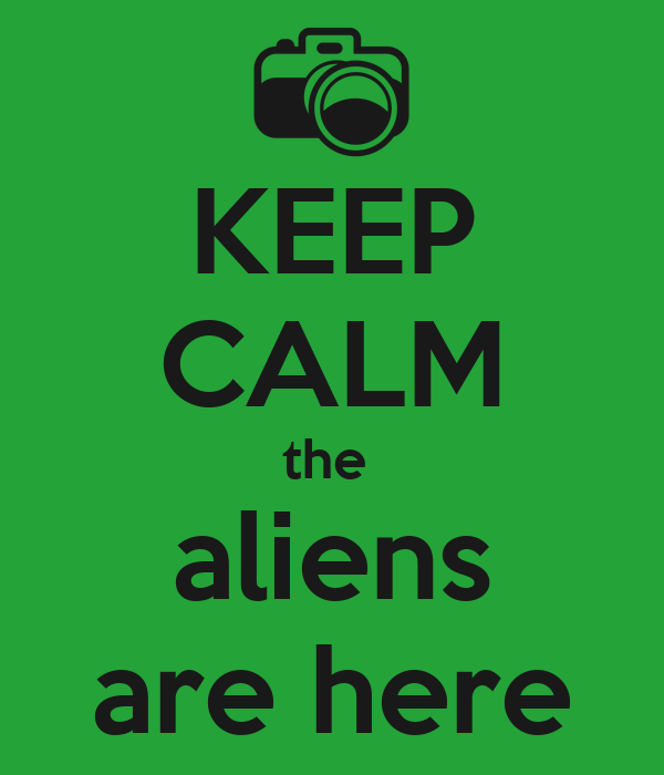 KEEP CALM the  aliens are here
