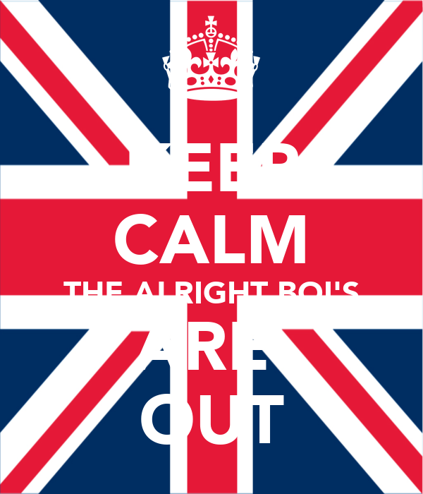 KEEP CALM THE ALRIGHT BOI'S ARE  OUT