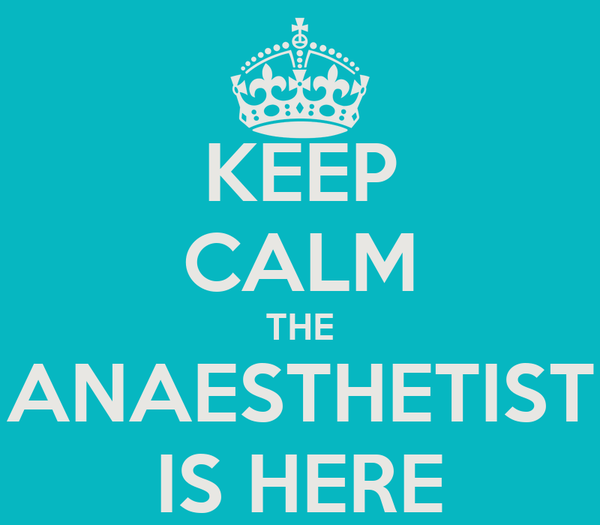 KEEP CALM THE ANAESTHETIST IS HERE