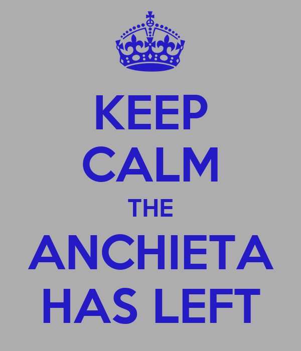 KEEP CALM THE ANCHIETA HAS LEFT