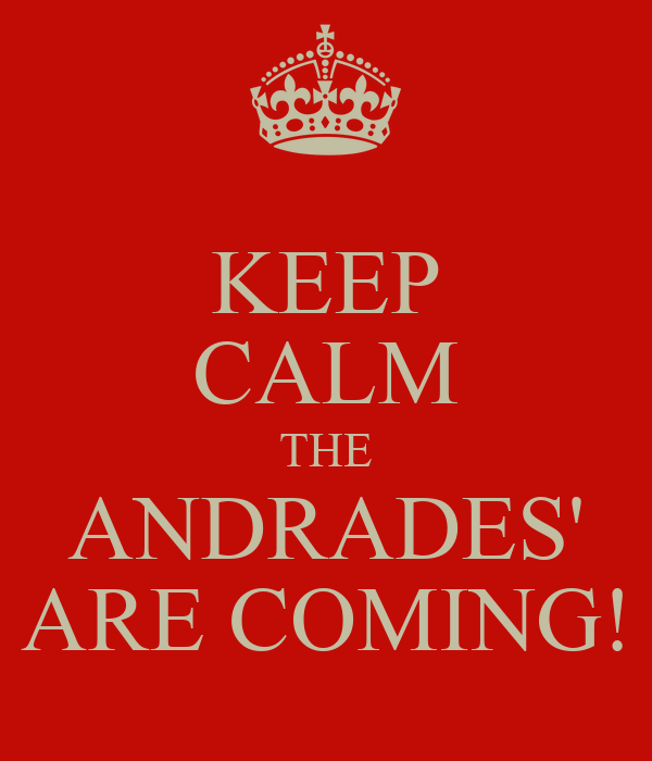 KEEP CALM THE ANDRADES' ARE COMING!
