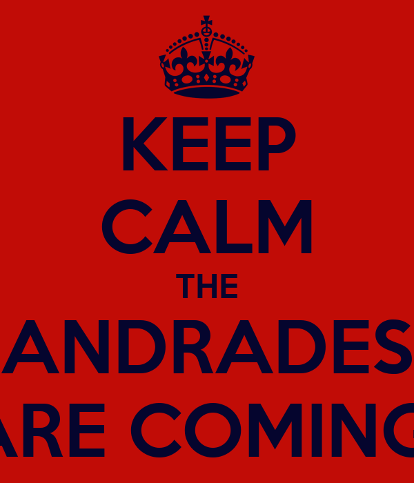 KEEP CALM THE ANDRADES ARE COMING!