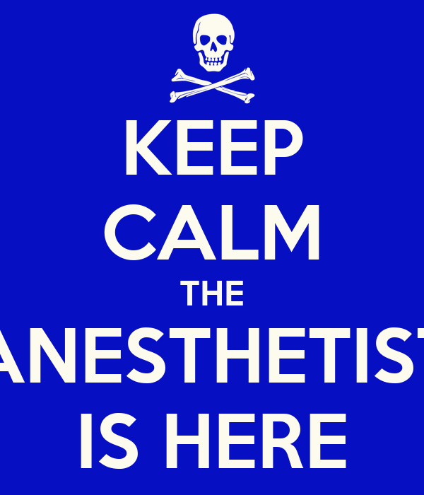 KEEP CALM THE ANESTHETIST IS HERE